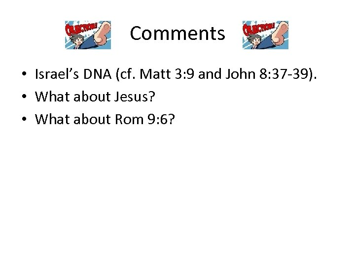 Comments • Israel's DNA (cf. Matt 3: 9 and John 8: 37 -39). •