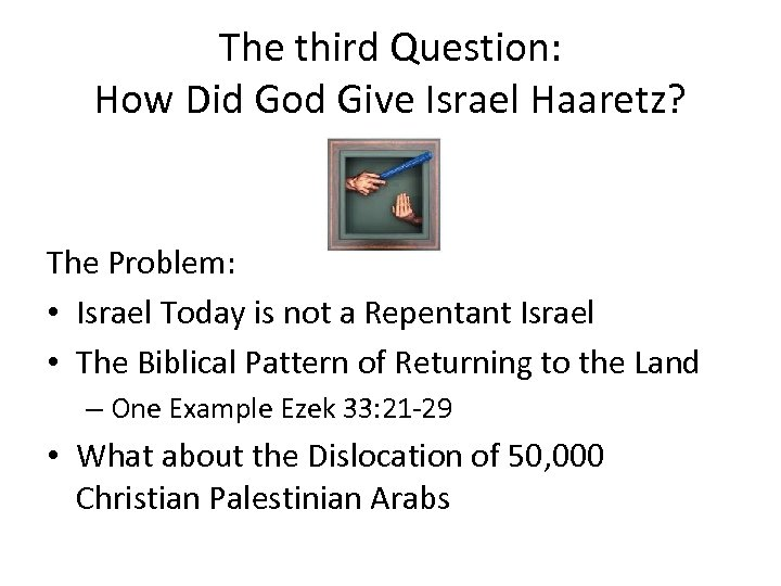 The third Question: How Did God Give Israel Haaretz? The Problem: • Israel Today