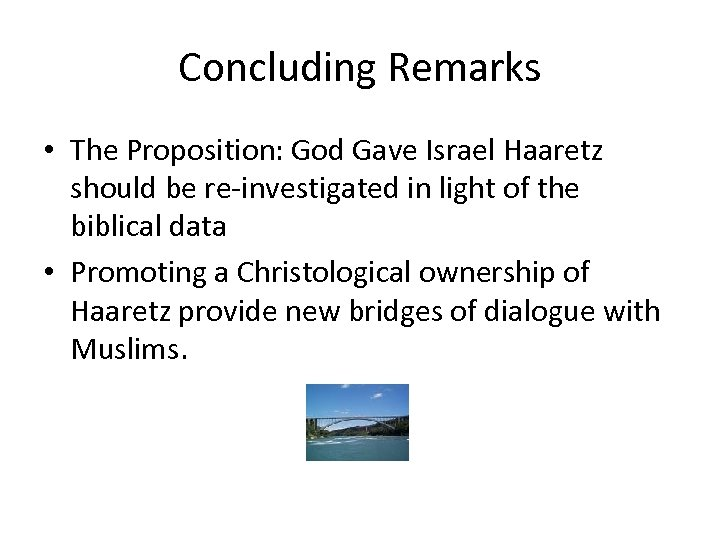 Concluding Remarks • The Proposition: God Gave Israel Haaretz should be re-investigated in light