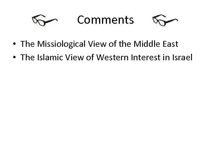 Comments • The Missiological View of the Middle East • The Islamic View of