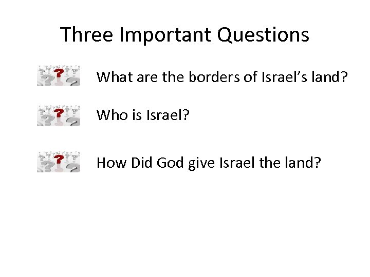 Three Important Questions What are the borders of Israel's land? Who is Israel? How