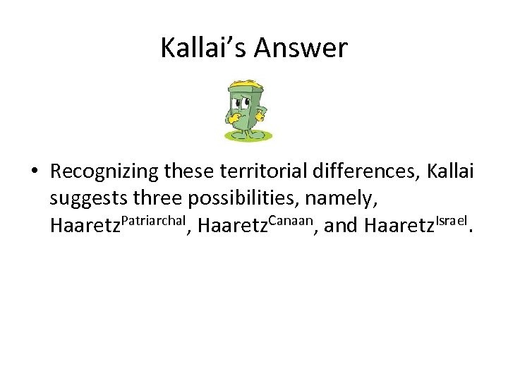 Kallai's Answer • Recognizing these territorial differences, Kallai suggests three possibilities, namely, Haaretz. Patriarchal,