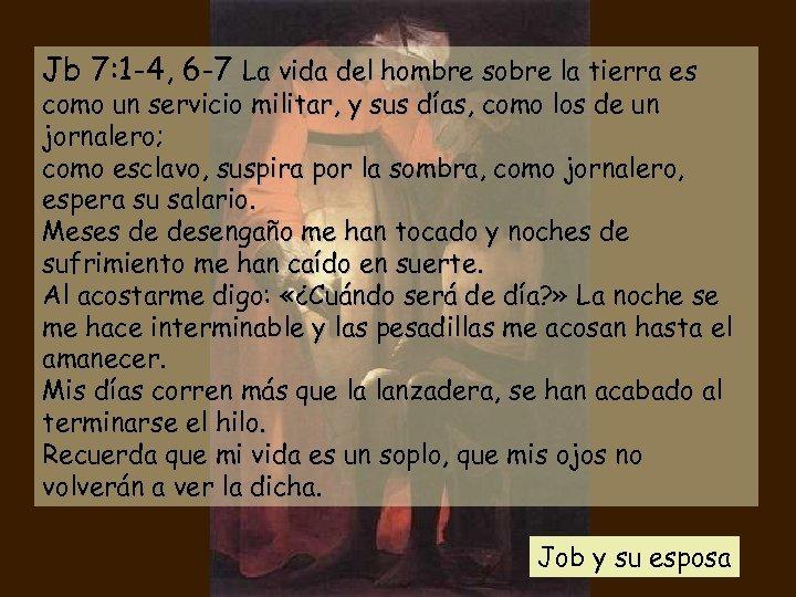 Jb 7: 1 -4, 6 -7 La vida del hombre sobre la tierra es