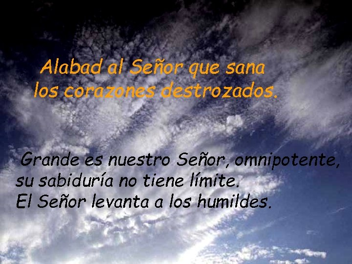 Alabad al Señor que sana los corazones destrozados. Grande es nuestro Señor, omnipotente, su