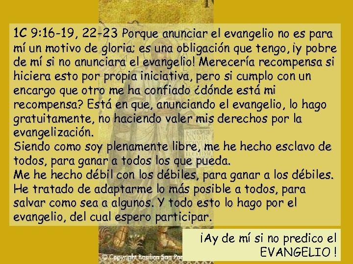 1 C 9: 16 -19, 22 -23 Porque anunciar el evangelio no es para