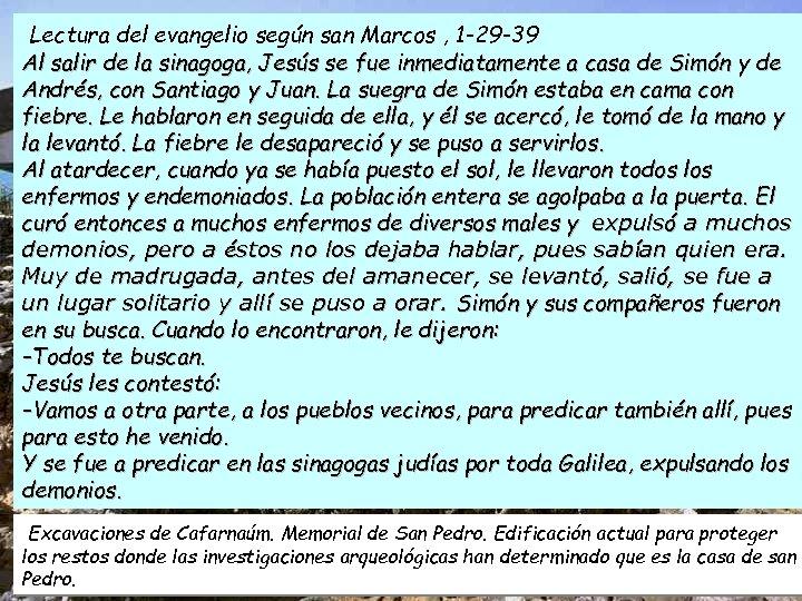 Lectura del evangelio según san Marcos , 1 -29 -39 Al salir de la