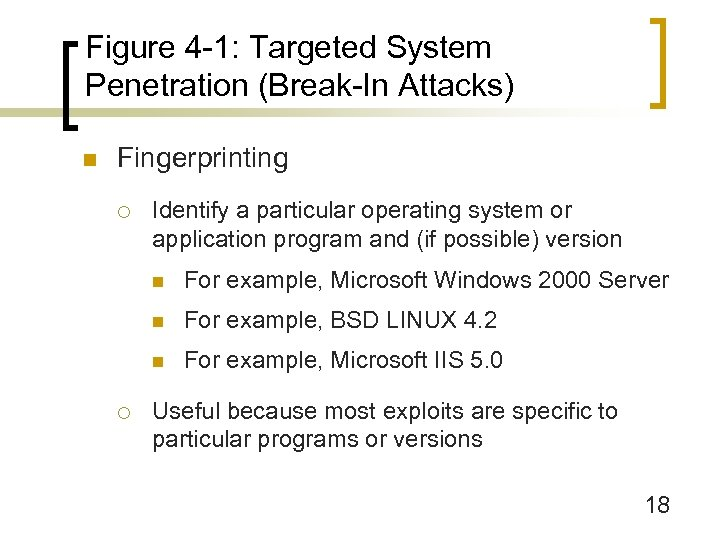 Figure 4 -1: Targeted System Penetration (Break-In Attacks) n Fingerprinting ¡ Identify a particular
