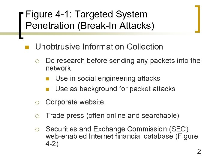 Figure 4 -1: Targeted System Penetration (Break-In Attacks) n Unobtrusive Information Collection ¡ Do