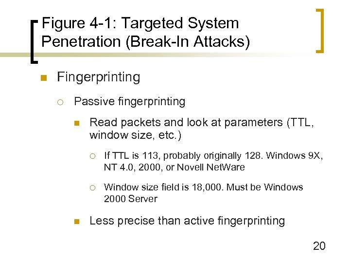 Figure 4 -1: Targeted System Penetration (Break-In Attacks) n Fingerprinting ¡ Passive fingerprinting n