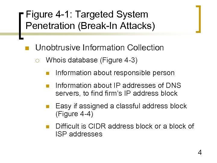 Figure 4 -1: Targeted System Penetration (Break-In Attacks) n Unobtrusive Information Collection ¡ Whois