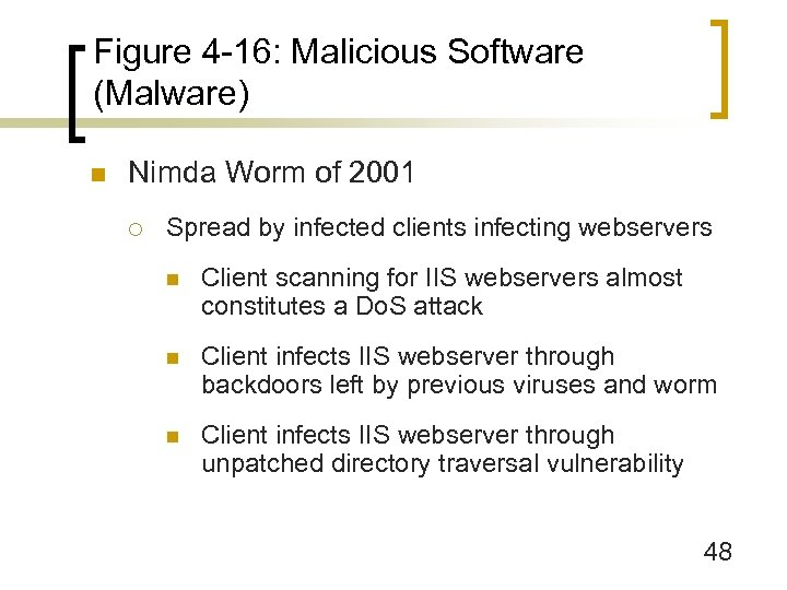Figure 4 -16: Malicious Software (Malware) n Nimda Worm of 2001 ¡ Spread by