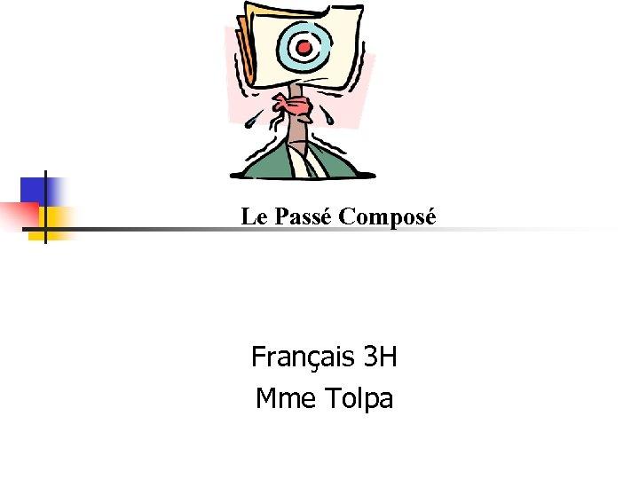 Le Passé Composé Français 3 H Mme Tolpa