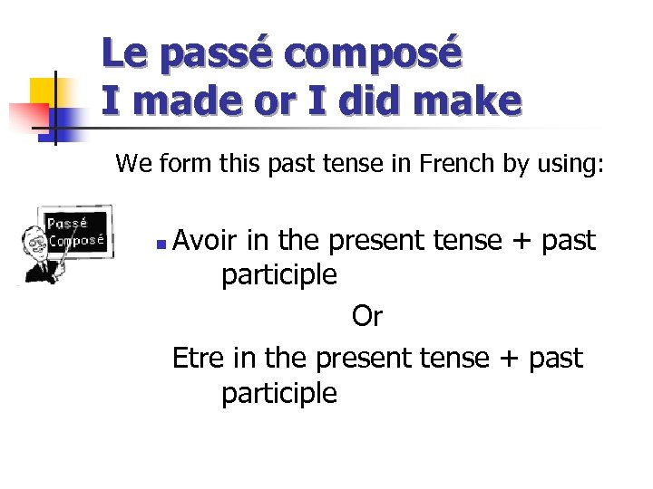 Le passé composé I made or I did make We form this past tense