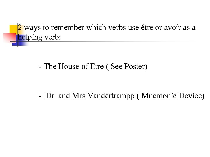 2 ways to remember which verbs use étre or avoir as a helping verb: