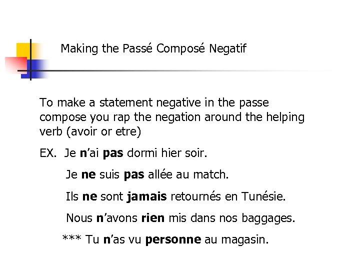 Making the Passé Composé Negatif To make a statement negative in the passe compose