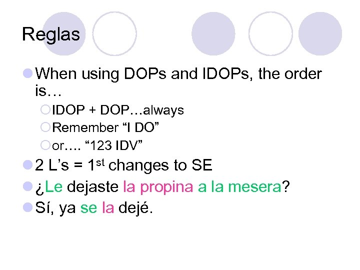 Reglas l When using DOPs and IDOPs, the order is… ¡IDOP + DOP…always ¡Remember