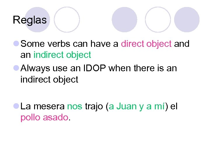 Reglas l Some verbs can have a direct object and an indirect object l
