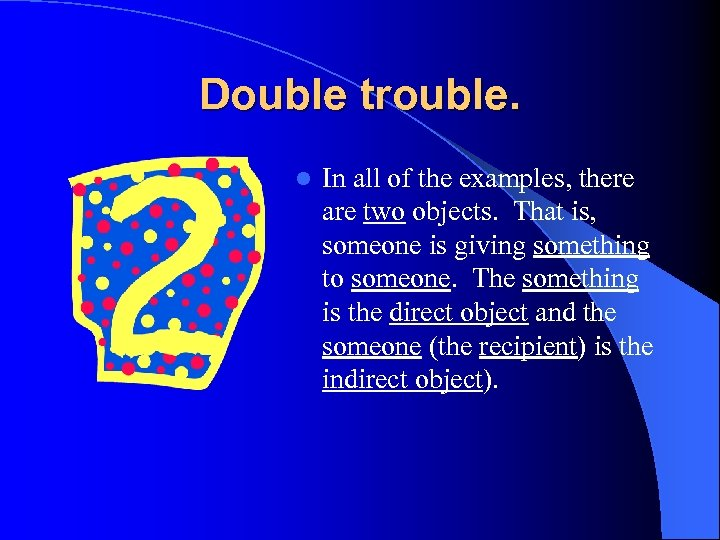 Double trouble. l In all of the examples, there are two objects. That is,