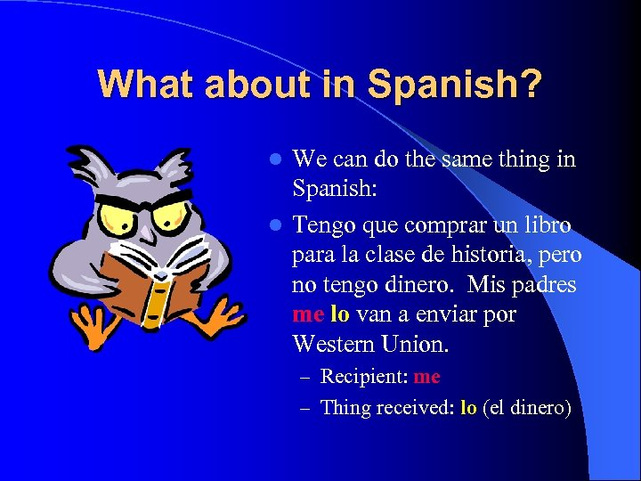 What about in Spanish? We can do the same thing in Spanish: l Tengo