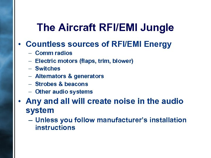 The Aircraft RFI/EMI Jungle • Countless sources of RFI/EMI Energy – – – Comm