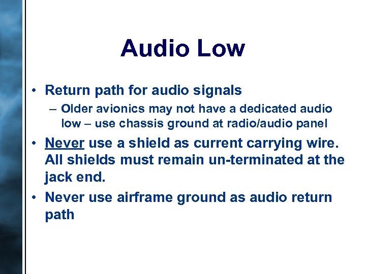 Audio Low • Return path for audio signals – Older avionics may not have