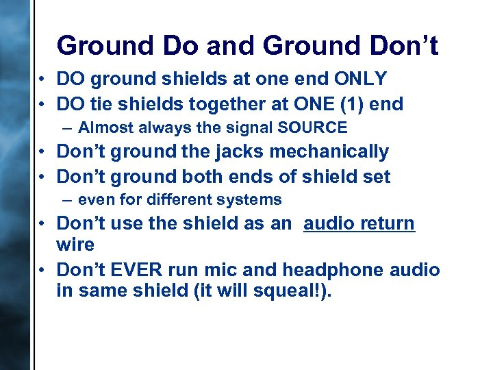 Ground Do and Ground Don't • DO ground shields at one end ONLY •