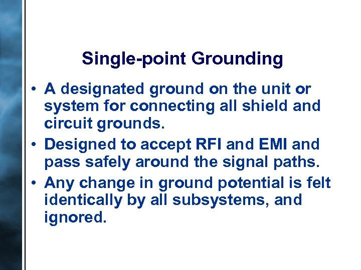 Single-point Grounding • A designated ground on the unit or system for connecting all