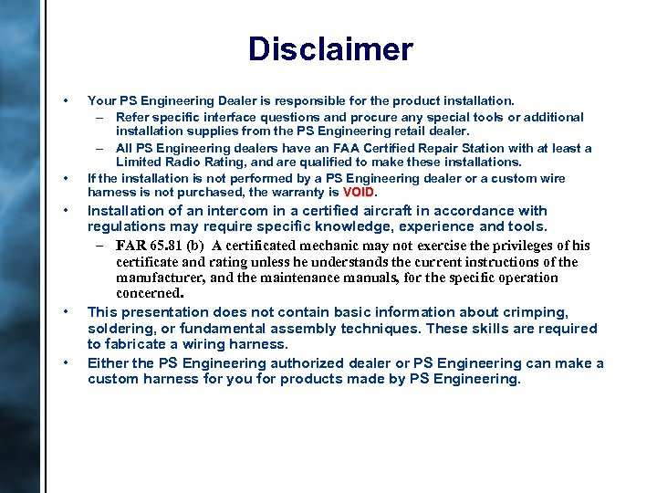 Disclaimer • • • Your PS Engineering Dealer is responsible for the product installation.