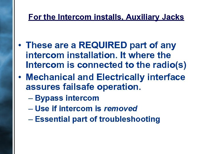 For the Intercom installs, Auxiliary Jacks • These are a REQUIRED part of any