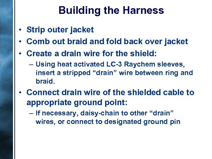 Building the Harness • Strip outer jacket • Comb out braid and fold back