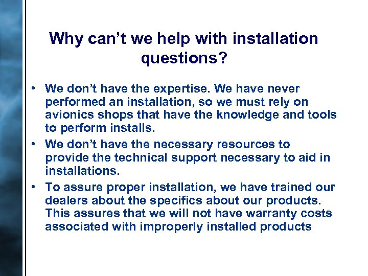 Why can't we help with installation questions? • We don't have the expertise. We