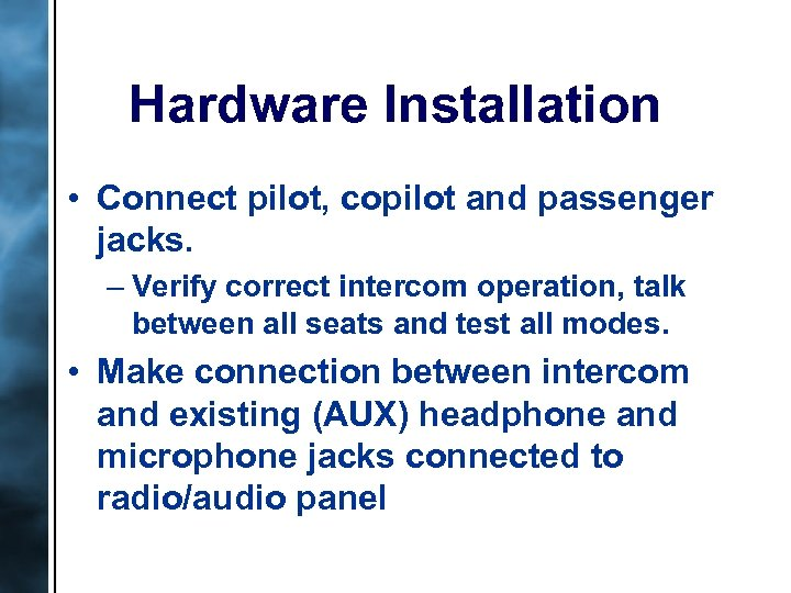 Hardware Installation • Connect pilot, copilot and passenger jacks. – Verify correct intercom operation,