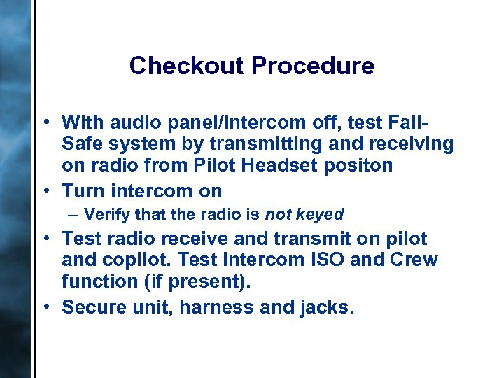 Checkout Procedure • With audio panel/intercom off, test Fail. Safe system by transmitting and