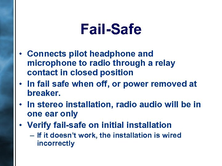 Fail-Safe • Connects pilot headphone and microphone to radio through a relay contact in