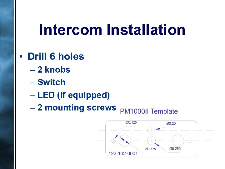 Intercom Installation • Drill 6 holes – 2 knobs – Switch – LED (if