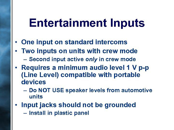 Entertainment Inputs • One input on standard intercoms • Two inputs on units with