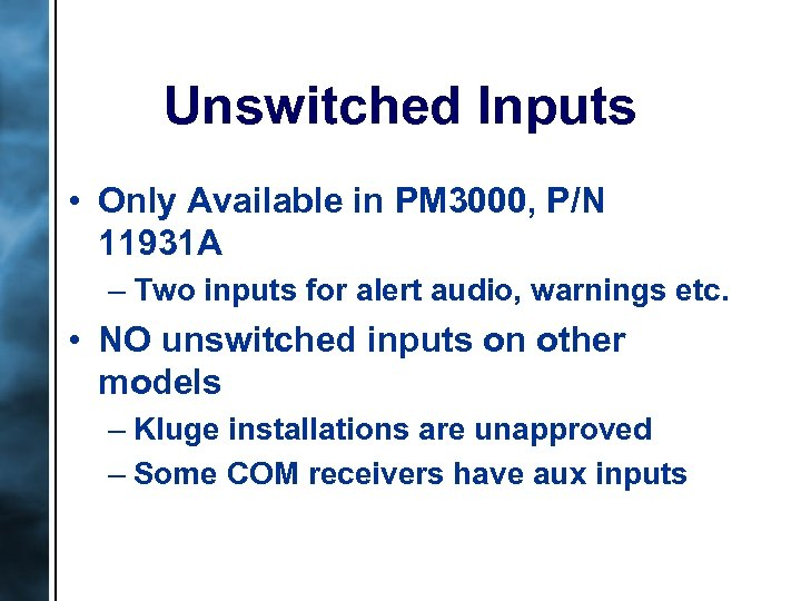 Unswitched Inputs • Only Available in PM 3000, P/N 11931 A – Two inputs