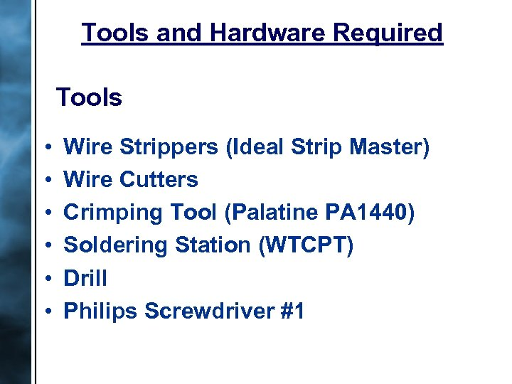 Tools and Hardware Required Tools • • • Wire Strippers (Ideal Strip Master) Wire