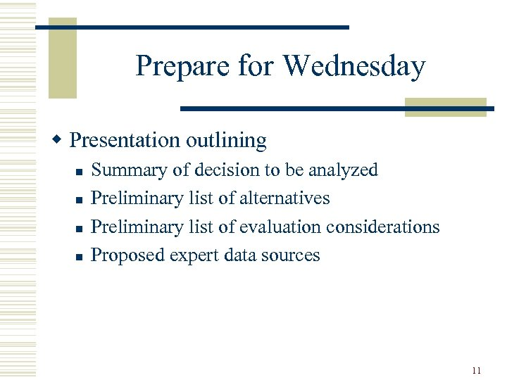 Prepare for Wednesday w Presentation outlining n n Summary of decision to be analyzed