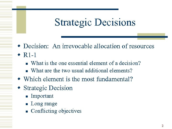 Strategic Decisions w Decision: An irrevocable allocation of resources w R 1 -1 n