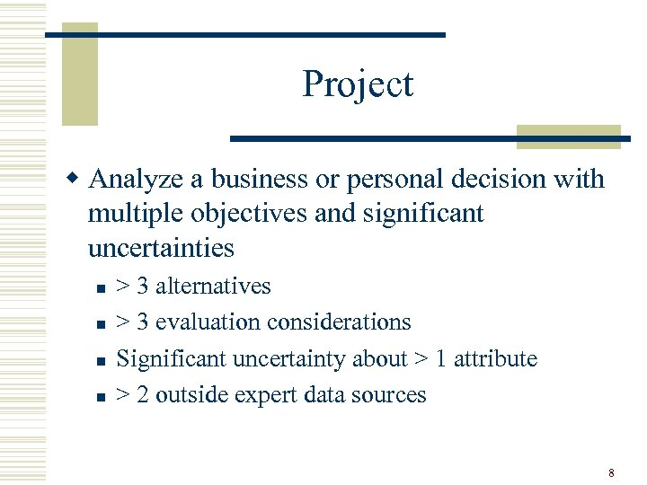 Project w Analyze a business or personal decision with multiple objectives and significant uncertainties