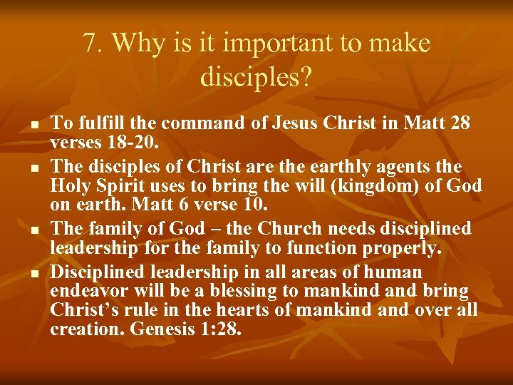 7. Why is it important to make disciples? n n To fulfill the command