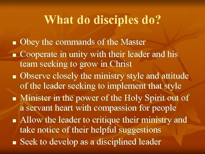 What do disciples do? n n n Obey the commands of the Master Cooperate
