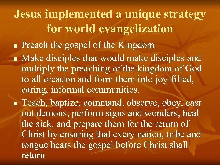 Jesus implemented a unique strategy for world evangelization n Preach the gospel of the