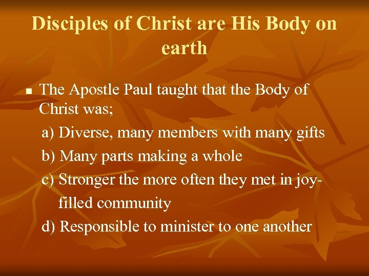 Disciples of Christ are His Body on earth n The Apostle Paul taught that