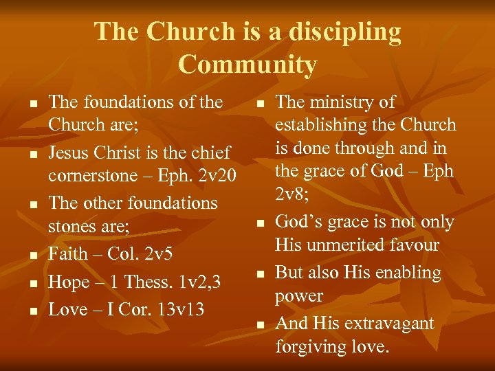 The Church is a discipling Community n n n The foundations of the Church