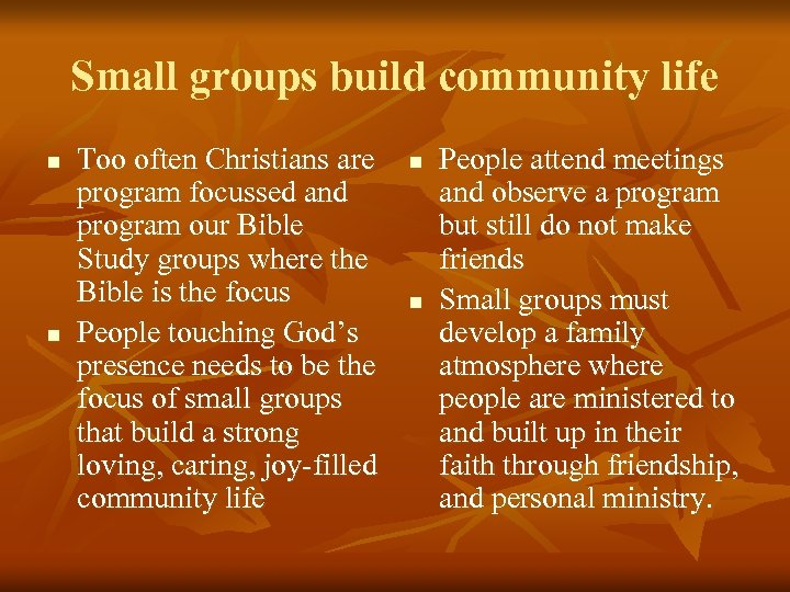 Small groups build community life n n Too often Christians are program focussed and