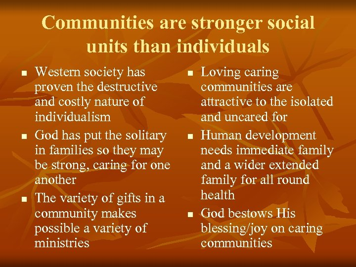 Communities are stronger social units than individuals n n n Western society has proven