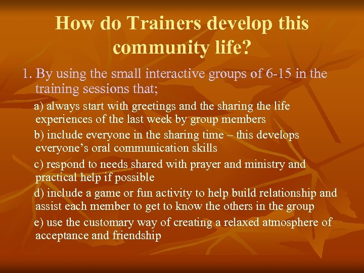 How do Trainers develop this community life? 1. By using the small interactive groups