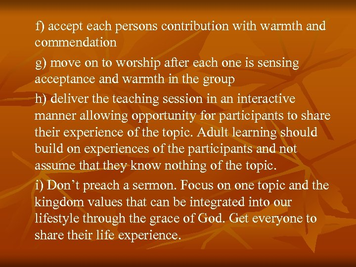 f) accept each persons contribution with warmth and commendation g) move on to worship